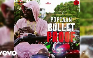 VIDEO: Popcaan – Bullet Proof