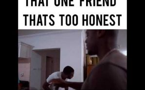 VIDEO: That Friend Thats Too Honest